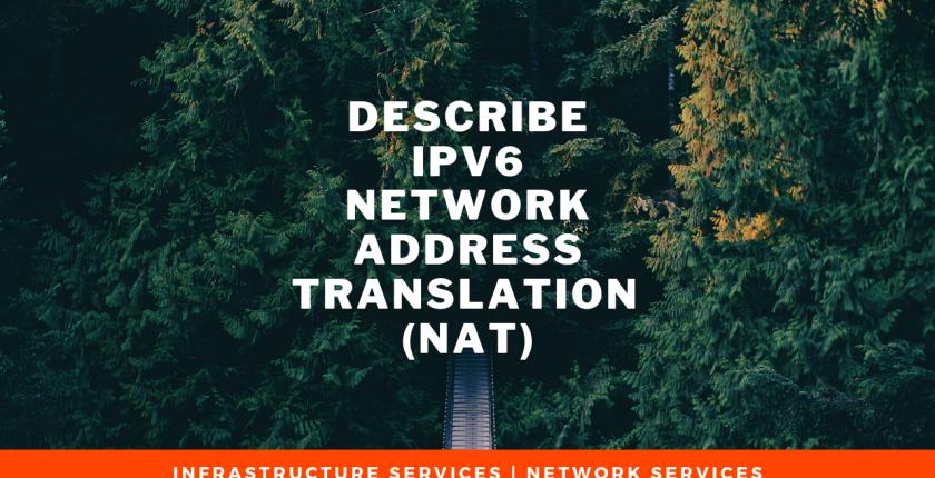 Describe IPv6 Network Address Translation (NAT)