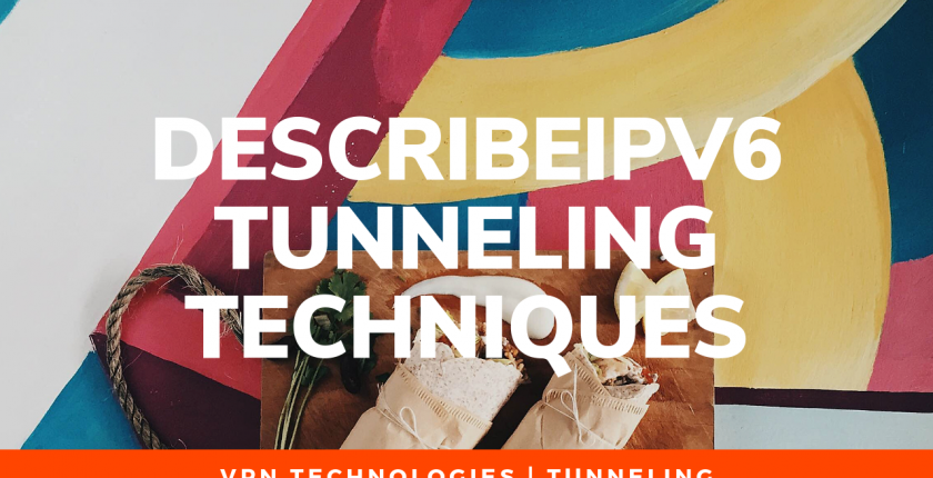 Describe IPv6 Tunneling Techniques