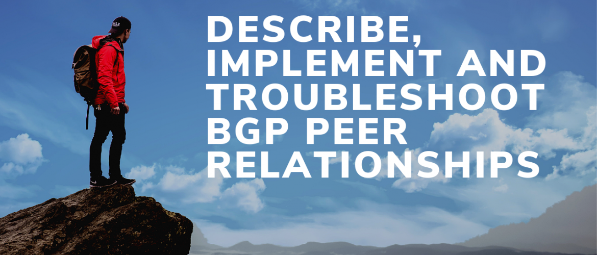 Describe, Implement and Troubleshoot Peer Relationships