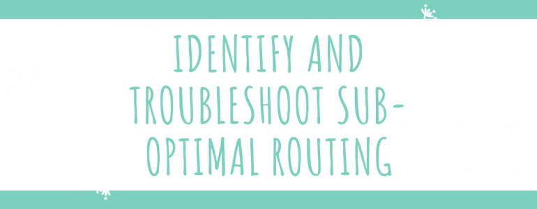 Identify and Troubleshoot Sub-Optimal Routing