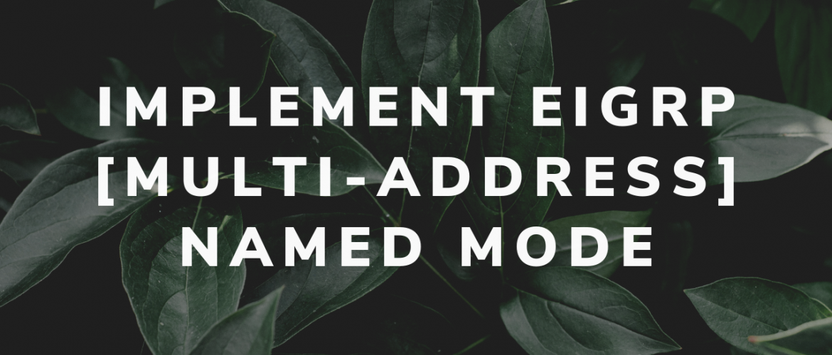 Implement EIGRP [Multi-address] Named Mode