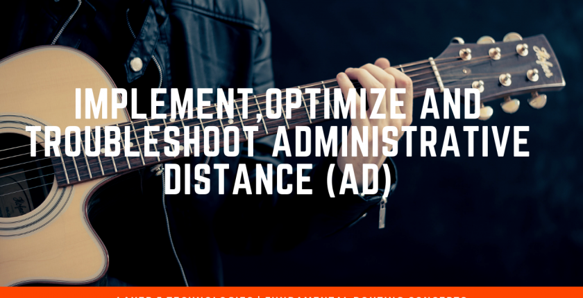 Implement, Optimize and Troubleshoot Administrative Distance (AD)