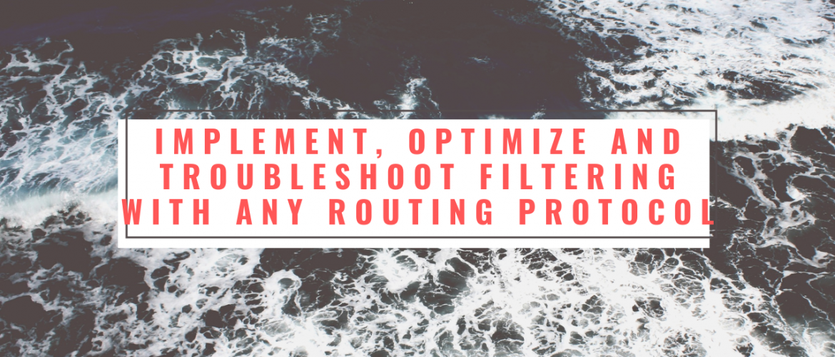 Implement, Optimize and Troubleshoot Filtering with any Routing Protocol