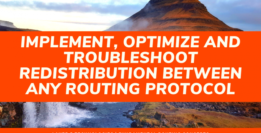 Implement, Optimize and Troubleshoot Redistribution between any Routing Protocol