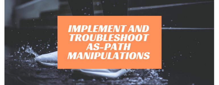 Implement and Troubleshoot As Path Manipulations