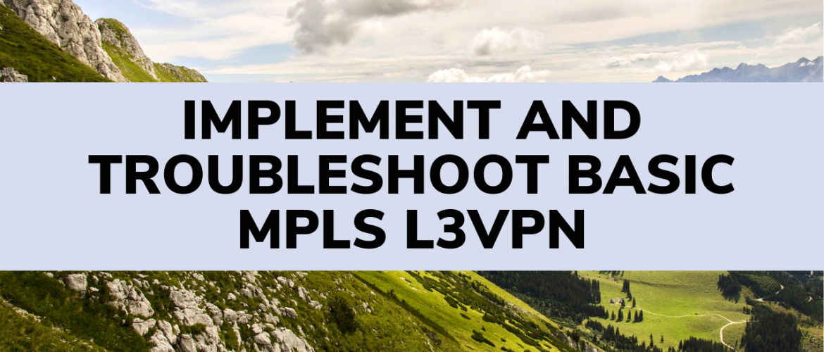 Implement and Troubleshoot Basic MPLS L3VPN