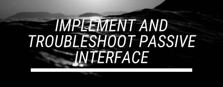 Implement and Troubleshoot Passive Interface