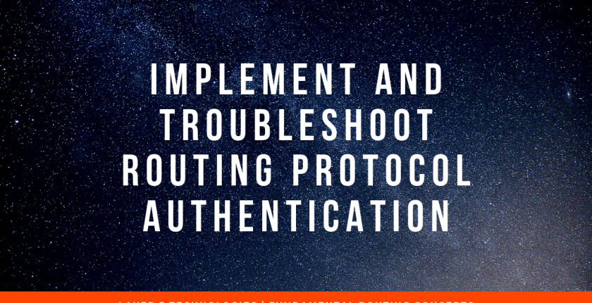 Implement and Troubleshoot Routing Protocol Authentication