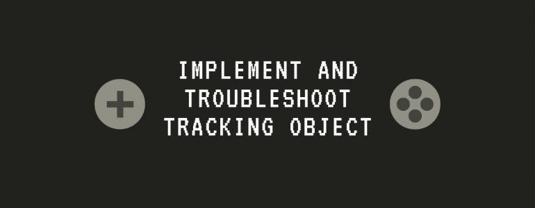Implement and Troubleshoot Tracking Object