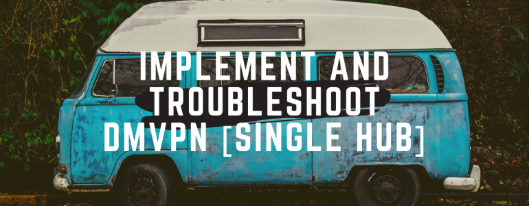 Implement and troubleshoot DMVPN [single hub]