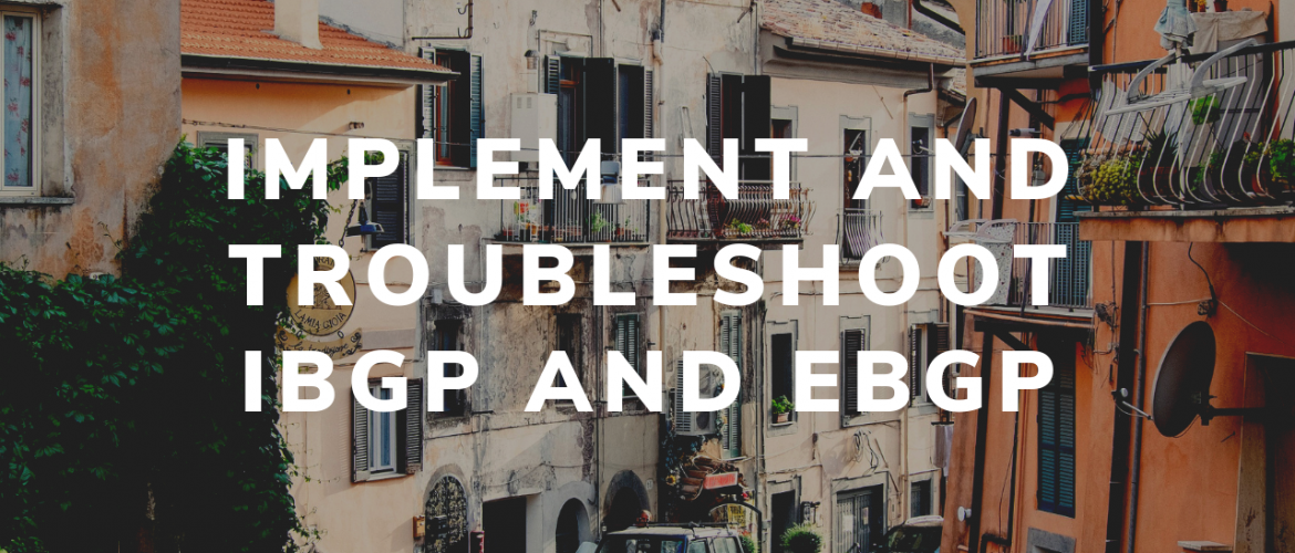 Implement and Troubleshoot IBGP and EBGP