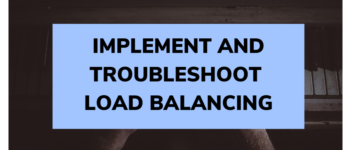 Implement and troubleshoot load-balancing