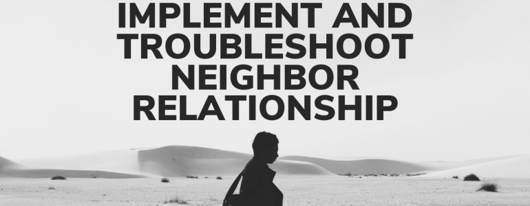 Implement and troubleshoot neighbor relationship