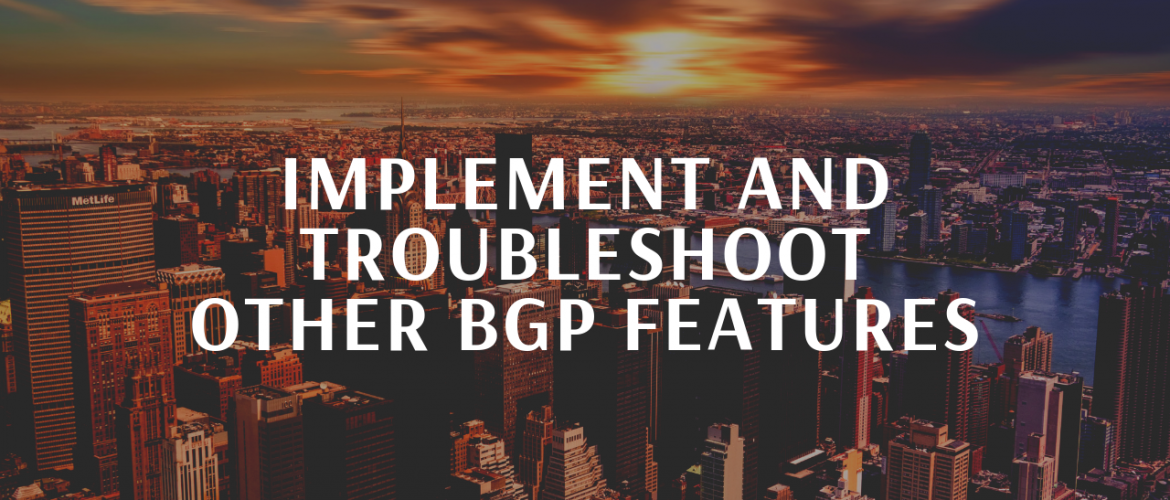 Implement and Troubleshoot Other BGP Features