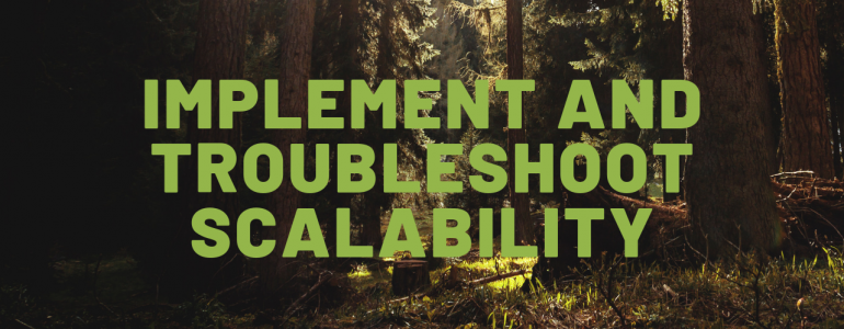 Implement and Troubleshoot Scalability