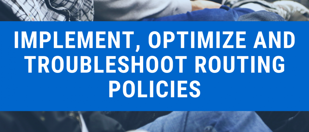 Implement, optimize and troubleshoot routing policies