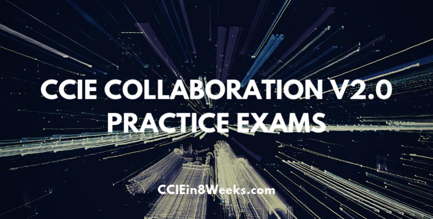 CCIEin8Weeks CCIE Collaboration (400-051 V2.0) Written Practice Exams
