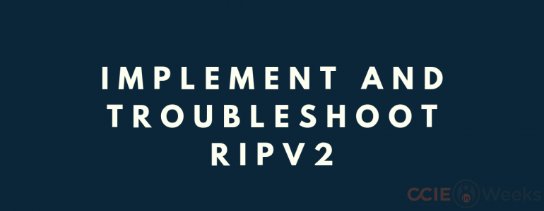 implement and troubleshoot RIPv2