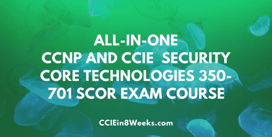 all in one ccie ccnp implementing and securing security core scor 350-701 exam training course