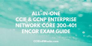 all in one cisco ccie and ccnp enterprise network core encor 300-401 exam guide