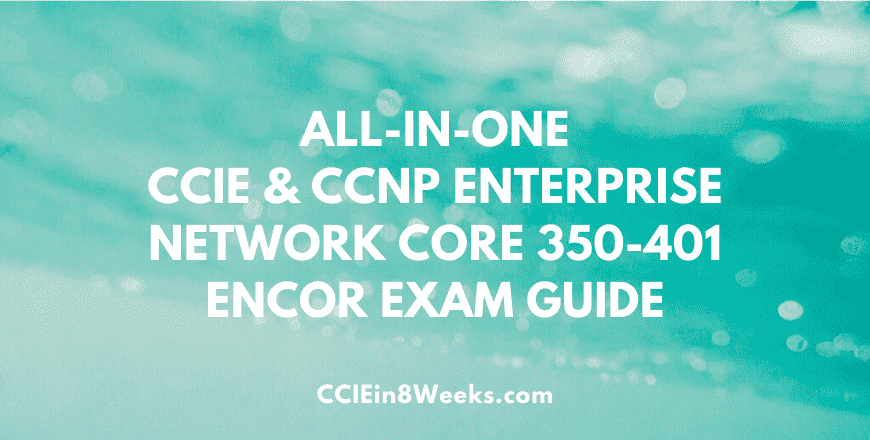 CCIE and CCNP Enterprise Network Core ENCOR (350-401 V1 0