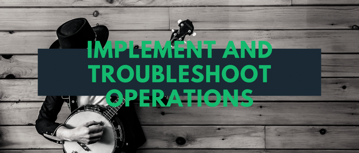 Implement and Troubleshoot Operations