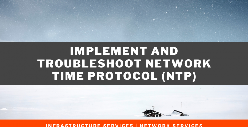 Implement and Troubleshoot Network Time Protocol