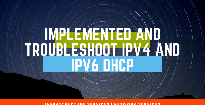 Implement and Troubleshoot IPv4 and IPv6 DHCP