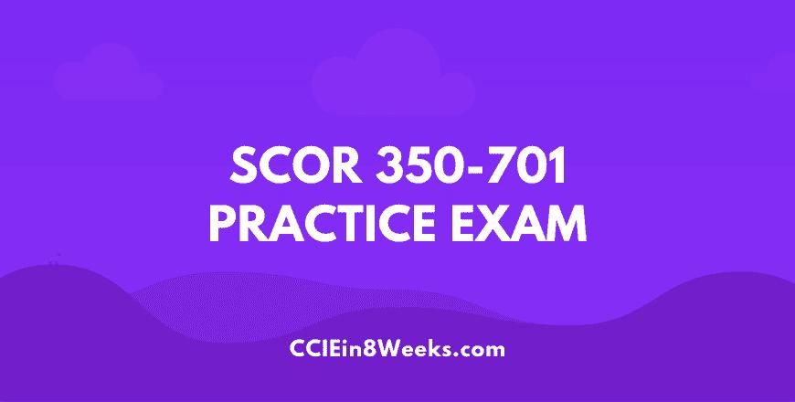 ccie ccnp scor security core technologies 350-701 practice exam cciein8weeks.com