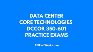 dccor 350-601 practice exam cciein8weeks.com