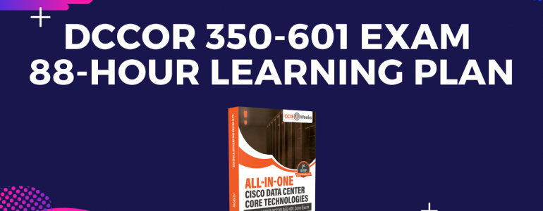 ccie ccnp dccor data center core 350-601 exam - how to prepare and pass the exam and learning plan