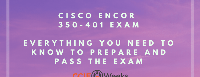 Implementing Cisco Enterprise Network Core Technologies ENCOR 350-401: Everything You Need to Know to Prepare and Pass the Exam