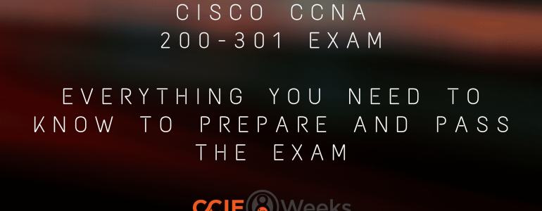 cisco ccna 200-301 exam - everything you need to know to prepare and pass the exam