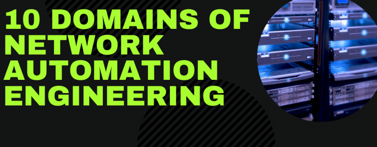 Career in Network Automation: 10 Domains of Knowledge for Network Automation Engineering (Part 3)