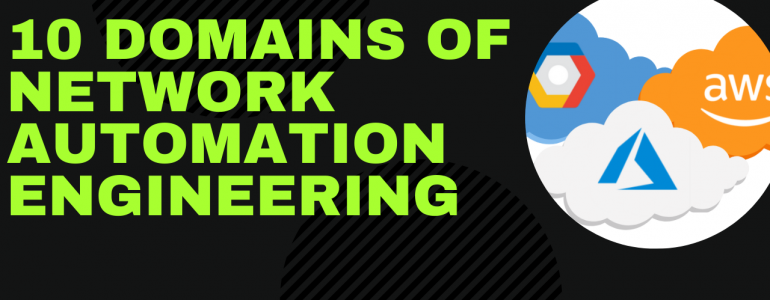 Career in Network Automation: 10 Domains of Knowledge for Network Automation Engineering (Part 4)