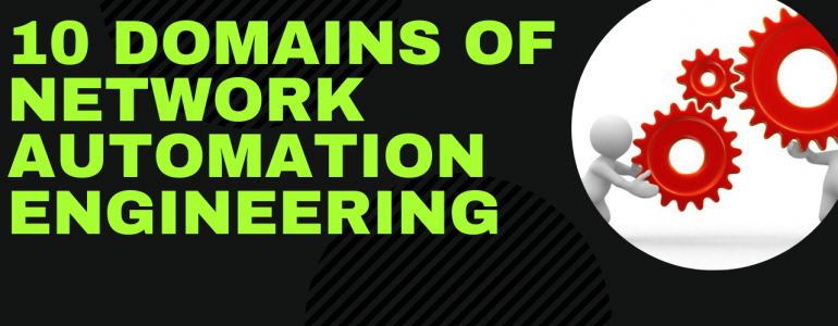 Career in Network Automation: 10 Domains of Knowledge for Network Automation Engineering (Part 5)