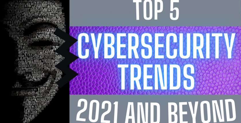 top 5 cybsersecurity cyber security trends in 2021