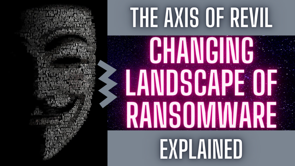 Axis of REvil - The shifting landscape of ransomware