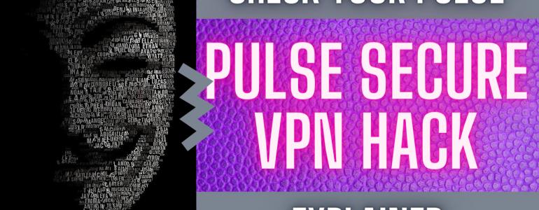 Pulse Secure VPN Hack Explained